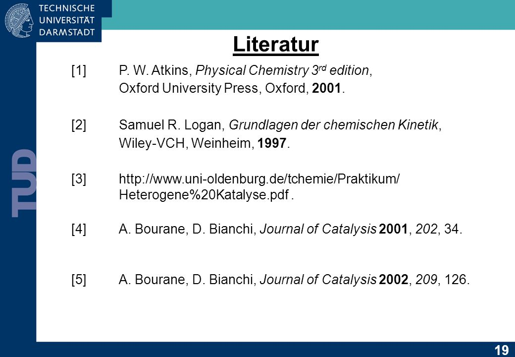 Literatur [1] P. W. Atkins, Physical Chemistry 3rd edition,